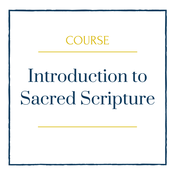 Introduction to Sacred Scripture - Catholic Studies Academy