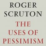 "Episode 68: Sir Roger Scruton and ""The Uses of Pessimism"""
