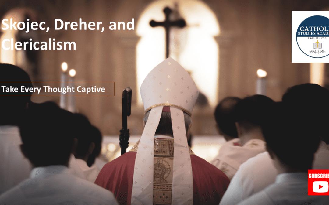 Episode 104: Skojec, Dreher, and Clericalism