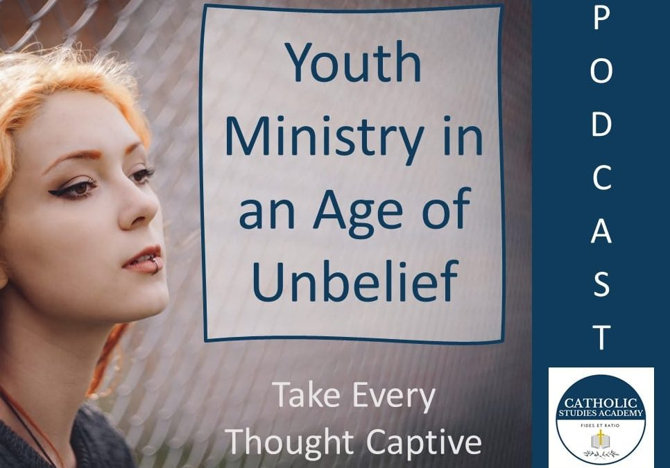 Episode 107: Youth Ministry in an Age of Unbelief