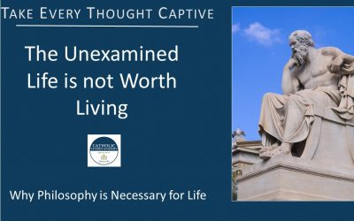 Episode 110 – The Unexamined Life is Not Worth Living: Why Philosophy is Necessary for Life